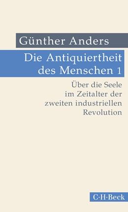 Abbildung von Die Antiquiertheit des Menschen Bd. I: Über die Seele im Zeitalter der zweiten industriellen Revolution | 4., durchgesehene Auflage | 2018