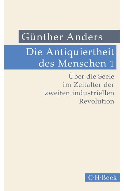 Cover: Guenther Anders, Die Antiquiertheit des Menschen Bd. I: Über die Seele im Zeitalter der zweiten industriellen Revolution