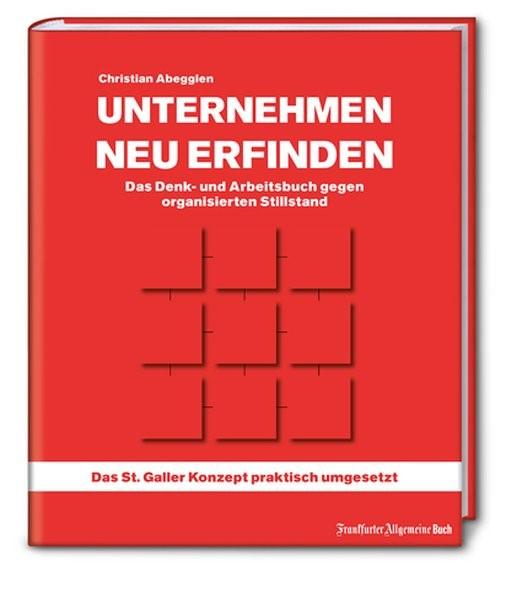 Unternehmen neu erfinden: Das Denk- und Arbeitsbuch gegen organisierten Stillstand | Abegglen, 2018 | Buch (Cover)