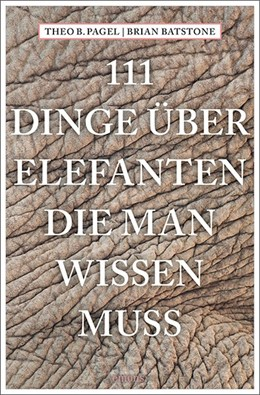 Abbildung von Pagel / Batstone | 111 Dinge über Elefanten, die man wissen muss | 1. Auflage | 2019 | beck-shop.de