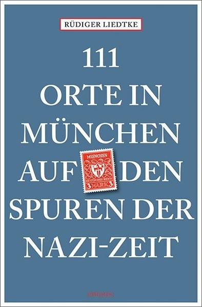 111 Orte in München auf den Spuren der Nazi-Zeit | Liedtke | 1. Auflage, 2018 | Buch (Cover)