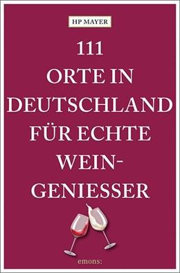 Abbildung von Mayer | 111 Orte in Deutschland für echte Weingenießer | 1. Auflage | 2018 | Reiseführer
