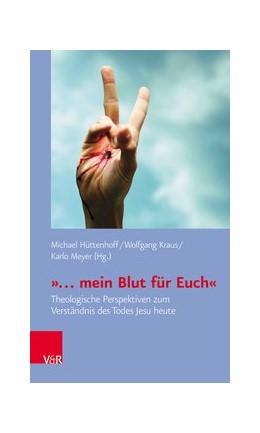 Abbildung von Kraus / Hüttenhoff / Meyer | »... mein Blut für Euch« | 2018 | Theologische Perspektiven zum ...