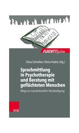 Abbildung von Schriefers / Hadzic | Sprachmittlung in Psychotherapie und Beratung mit geflüchteten Menschen | 2018 | Wege zur transkulturellen Vers...
