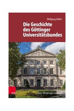 Abbildung von Sellert | Die Geschichte des Göttinger Universitätsbundes | 1. Auflage | 2018 | beck-shop.de