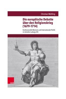 Abbildung von Mühling   Die europäische Debatte über den Religionskrieg (1679-1714)   2018   Konfessionelle Memoria und int...
