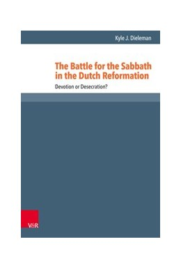 Abbildung von Dieleman | The Battle for the Sabbath in the Dutch Reformation | 1. Auflage | 2019 | beck-shop.de