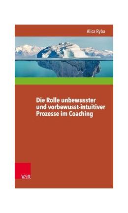 Abbildung von Ryba | Die Rolle unbewusster und vorbewusst-intuitiver Prozesse im Coaching unter besonderer Berücksichtigung der Persönlichkeitsentwicklung des Klienten | 1. Auflage | 2018 | beck-shop.de