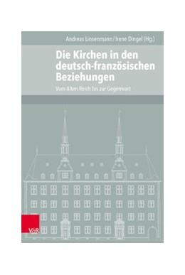 Abbildung von Dingel / Linsenmann | Die Kirchen in den deutsch-französischen Beziehungen | 2018 | Vom Alten Reich bis zur Gegenw...