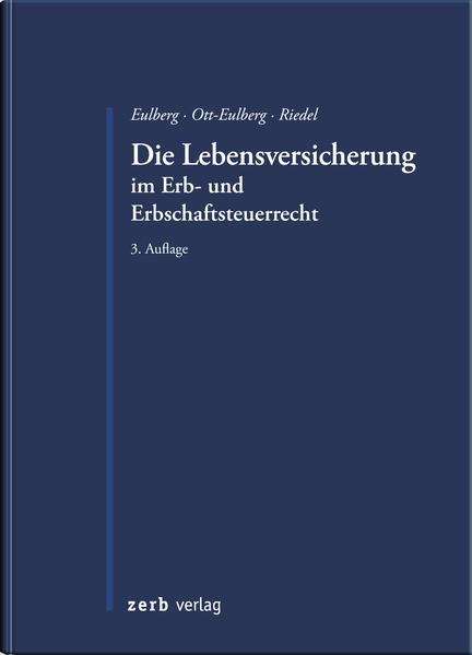 Abbildung von Eulberg / Ott-Eulberg / Riedel   Die Lebensversicherung im Erb- und Erbschaftssteuerrecht   3. Auflage   2019