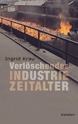 Abbildung von Krau | Verlöschendes Industriezeitalter | 1. Auflage | 2018 | beck-shop.de