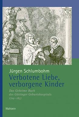 Abbildung von Schlumbohm | Verbotene Liebe, verborgene Kinder | 2018 | Das Geheime Buch des Göttinger...