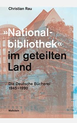 Abbildung von Rau   »Nationalbibliothek« im geteilten Land   1. Auflage   2018   beck-shop.de