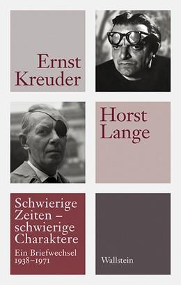 Abbildung von Kreuder / Goldmann / Lange   Schwierige Zeiten - schwierige Charaktere   2018   Ein Briefwechsel 1938 bis 1971