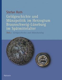 Abbildung von Roth | Geldgeschichte und Münzpolitik im Herzogtum Braunschweig-Lüneburg im Spätmittelalter | 1. Auflage | 2018 | beck-shop.de