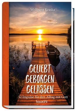 Abbildung von Kraska   Geliebt - Geborgen - Gelassen   2018   52 Impulse für den Alltag mit ...