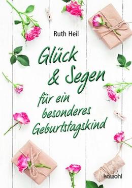 Abbildung von Heil | Glück & Segen für ein besonderes Geburtstagskind | 1. Auflage | 2018 | beck-shop.de