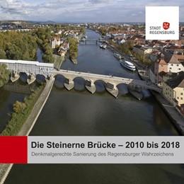 Abbildung von Stadt Regensburg | Die Steinerne Brücke - 2010 bis 2018 | 1. Auflage | 2018 | beck-shop.de