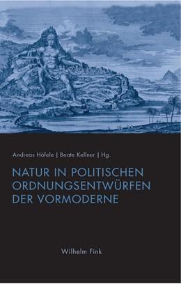 Abbildung von Höfele / Kellner   Natur in politischen Ordnungsentwürfen der Vormoderne   2018