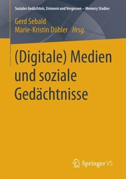 Abbildung von Döbler / Sebald | (Digitale) Medien und soziale Gedächtnisse | 1. Aufl. 2018 | 2017