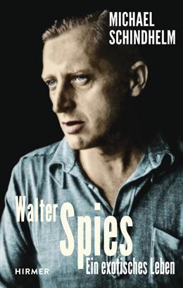 Abbildung von Schindhelm | Walter Spies | 2018 | Ein exotisches Leben