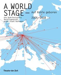 Abbildung von Hoffmann / Müller | A World Stage - auf Kohle geboren | 2018 | Die Ruhrfestspiele Recklinghau...