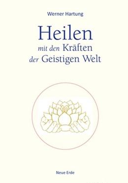 Abbildung von Hartung   Heilen mit den Kräften der Geistigen Welt   1. Auflage   2017   beck-shop.de