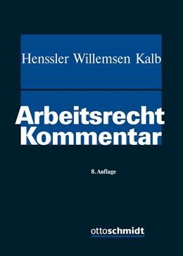 Abbildung von Henssler / Willemsen / Kalb (Hrsg.) | Arbeitsrecht | 8., neu bearbeitete und erweiterte Auflage | 2018 | Kommentar