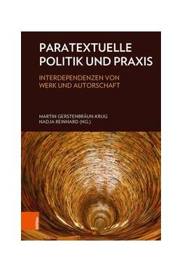 Abbildung von Gerstenbräun-Krug / Reinhard | Paratextuelle Politik und Praxis | Aufl. | 2018 | Interdependenzen von Werk und ...