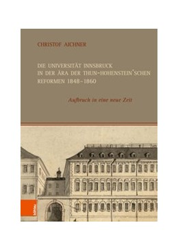 Abbildung von Aichner | Die Universität Innsbruck in der Ära der Thun-Hohenstein'schen Reformen 1848–1860 | 1. Auflage | 2018 | beck-shop.de