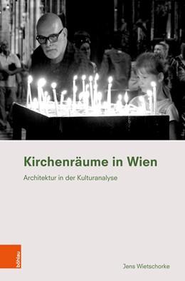 Abbildung von Wietschorke | Kirchenräume in Wien | 1. Auflage 2019 | 2019 | Architektur in der Kulturanaly... | Band 004