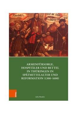 Abbildung von Mandry | Armenfürsorge, Hospitäler und Bettel in Thüringen in Spätmittelalter und Reformation (1300–1600) | Aufl. | 2018 | Band 010