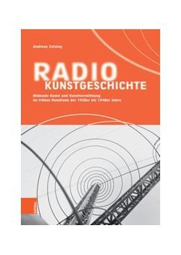 Abbildung von Zeising | Radiokunstgeschichte | 1. Auflage 2018 | 2018 | Bildende Kunst und Kunstvermit...