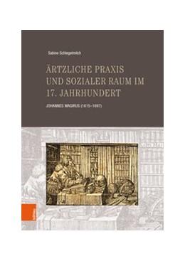 Abbildung von Schlegelmilch   Ärztliche Praxis und sozialer Raum im 17. Jahrhundert   Aufl.   2018   Johannes Magirus (1615–1697)