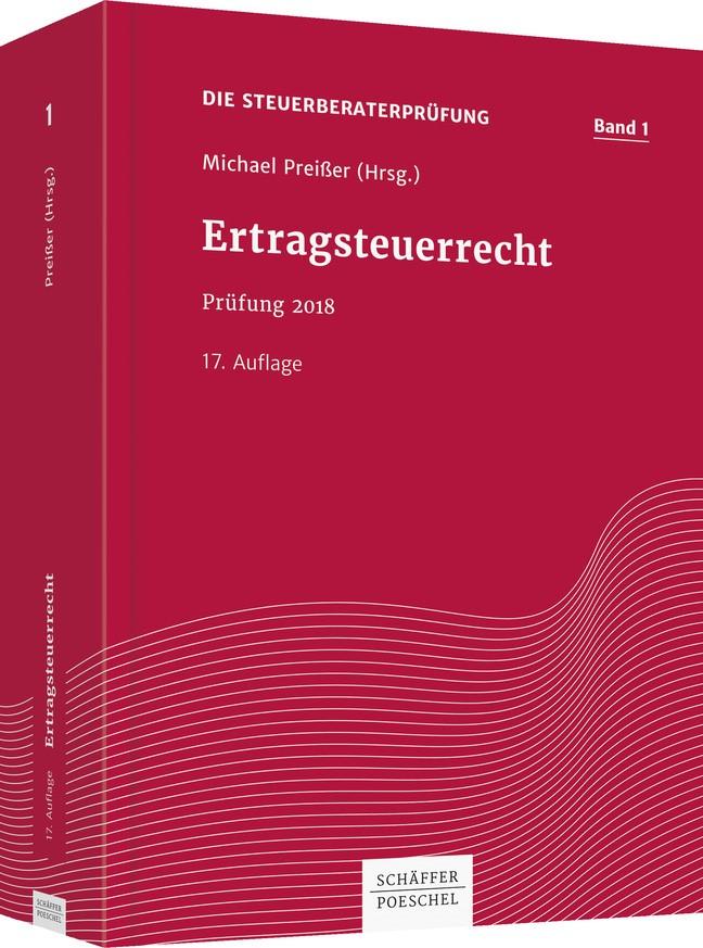 Die Steuerberaterprüfung 2018 • Band 1: Ertragsteuerrecht | Preißer (Hrsg.) | 17., überarbeitete und aktualisierte Auflage, 2018 | Buch (Cover)