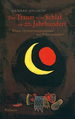 Abbildung von Ahlheim | Der Traum vom Schlaf im 20. Jahrhundert | 1. Auflage | 2017 | beck-shop.de