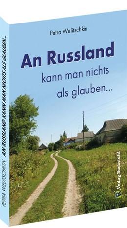 Abbildung von Welitschkin   An Russland kann man nichts als glauben ...   2. Auflage   2018   beck-shop.de