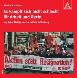 Abbildung von Schmittner | Es kämpft sich nicht schlecht für Arbeit und Recht | 2016 | 1891-2016: 125 Jahre Metallgew...