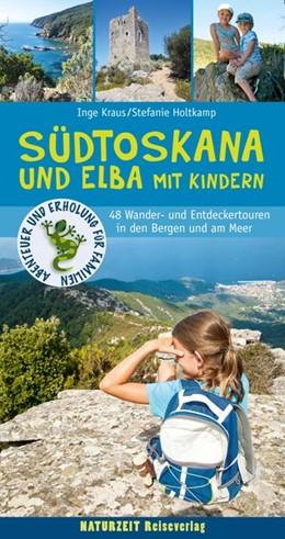 Abbildung von Holtkamp / Kraus   Südtoskana und Elba mit Kindern   1. Auflage   2018   48 Wander- und Entdeckertouren...