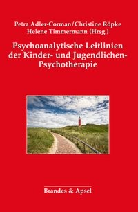 Psychoanalytische Leitlinien der Kinder- und Jugendlichen-Psychotherapie | Adler-Corman / Röpke / Timmermann, 2018 | Buch (Cover)