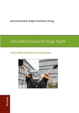 Abbildung von Schaller / Eichmann | Gesundheit braucht kluge Köpfe | 2017 | 10 Jahre SRH Hochschule für Ge...