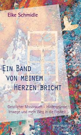 Abbildung von Schmidle | Ein Band von meinem Herzen bricht | 2017 | Geistlicher Missbrauch - Hinte...