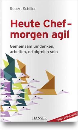 Abbildung von Schiller | Heute Chef - morgen agil | 2018 | Gemeinsam umdenken, arbeiten, ...