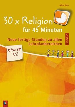 Abbildung von Kurt | 30 x Religion für 45 Minuten - Band 2 - Klasse 1/2 | 1. Auflage | 2018 | beck-shop.de