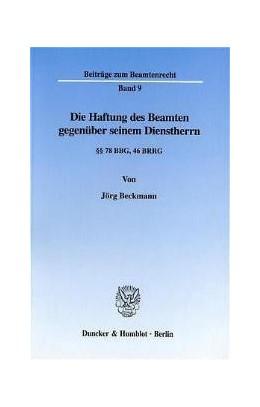 Abbildung von Beckmann | Die Haftung des Beamten gegenüber seinem Dienstherrn. | 2002 | §§ 78 BBG, 46 BRRG. | 9