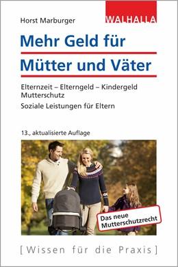 Abbildung von Marburger   Mehr Geld für Mütter und Väter   13. Auflage   2018   Elternzeit - Elterngeld - Kind...