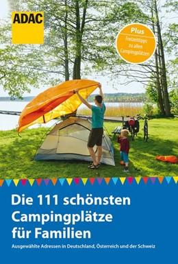Abbildung von Hecht / Rössig   ADAC Reiseführer: Die 111 schönsten Campingplätze für Familien   1. Auflage   2018   beck-shop.de