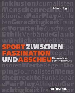 Abbildung von Digel | Sport zwischen Faszination und Abscheu | 1. Auflage | 2017 | beck-shop.de