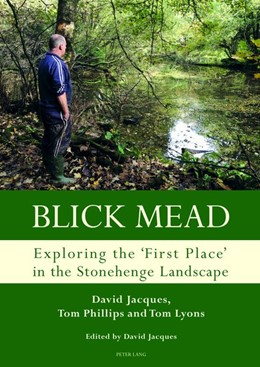 Abbildung von Jacques / Phillips   Blick Mead: Exploring the 'first place' in the Stonehenge landscape   1. Auflage   2018   beck-shop.de