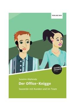 Abbildung von Abplanalp   Der Office-Knigge   1   2017   Souverän mit Kunden und im Tea...